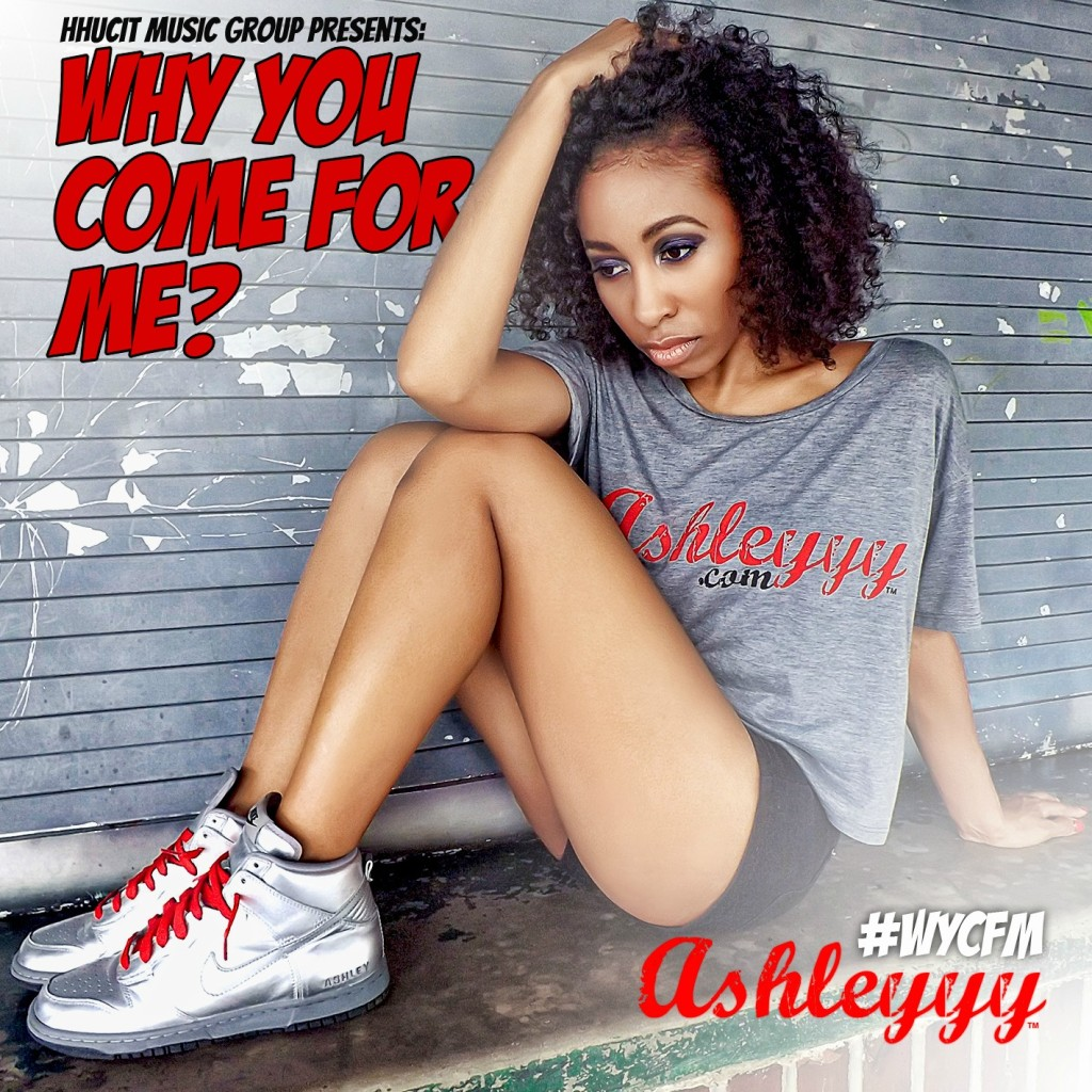 """Press Release: AshleYY Releases New Single """"Why You Come For Me?"""""""