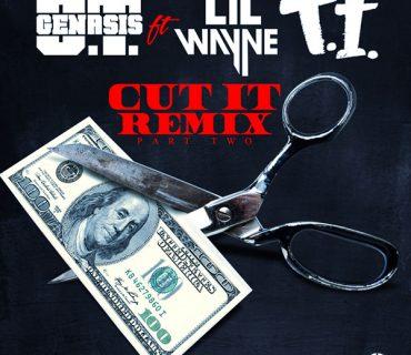 "O.T. Genasis Feat. Lil Wayne & T.I. – ""Cut It Remix Part Two"""