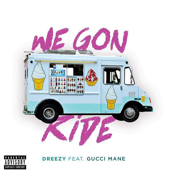 "New Music: Dreezy Feat. Gucci Mane – ""We Gon Ride"""