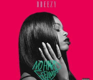 "Album Stream: Dreezy – ""No Hard Feelings"""