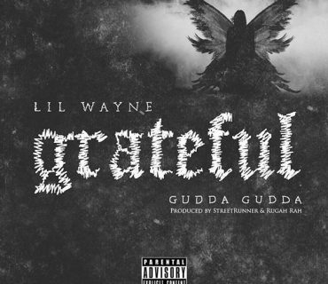 "New Music: Lil Wayne Feat. Gudda Gudda – ""Grateful"""