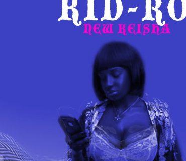 """New Music: Kid-Ro – """"New Keisha"""""""