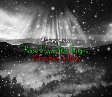 """Alphonso Archer – """"Peace and Love Now Reigns (Christmas is Here)"""""""