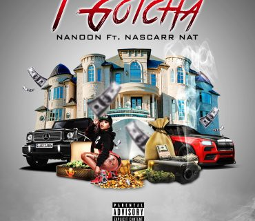 "Sponsored Post: Nanoon Feat. Nascarr Nat – ""I Gotcha"""