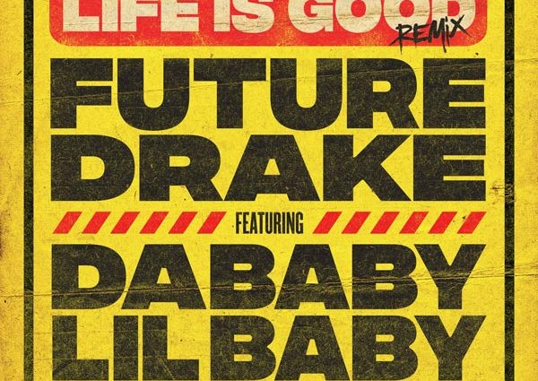 """New Music: Future Feat. Drake, Da Baby & Lil Baby – """"Life is Good (Remix)"""""""